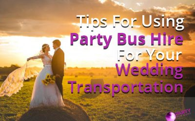 Tips For Using Party Bus Hire For Your Wedding Transportation