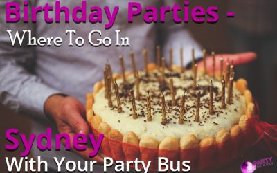 Birthday Parties – Where To Go In Sydney With Your Party Bus