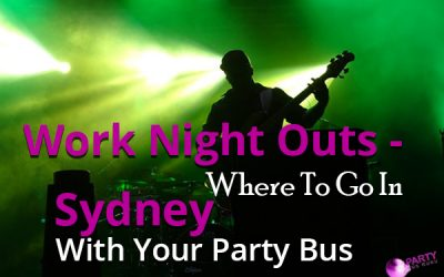Work Night Outs – Where To Go In Sydney With Your Party Bus?