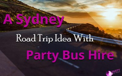 A Sydney Road Trip Idea With Party Bus Hire