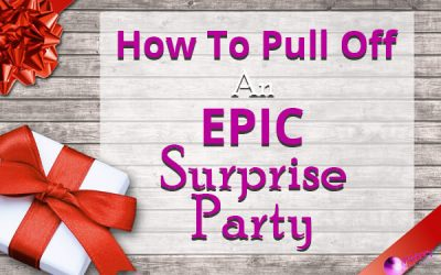 How To Pull Off An Epic Surprise Party