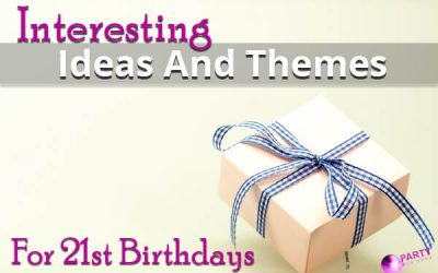 Interesting Ideas And Themes For 21st Birthdays