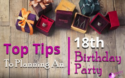Top Tips To Planning An 18th Birthday Party