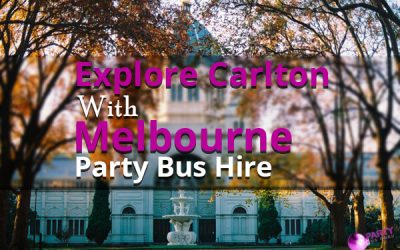 Explore Carlton With Melbourne Party Bus Hire