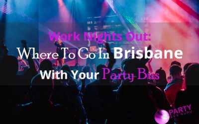 Work Nights Out: Where To Go In Brisbane With Your Party Bus Hire
