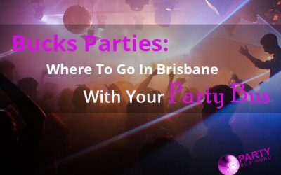 Bucks Parties: Where To Go In Brisbane With Your Party Bus