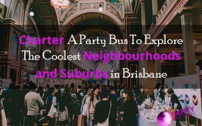 Charter A Party Bus To Explore The Coolest Neighbourhoods and Suburbs in Brisbane