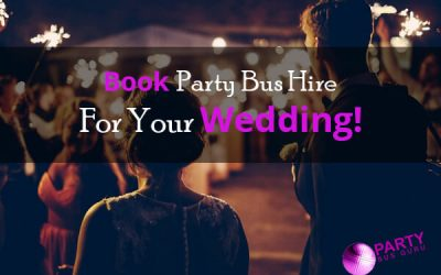 Book Party Bus Hire For Your Wedding!