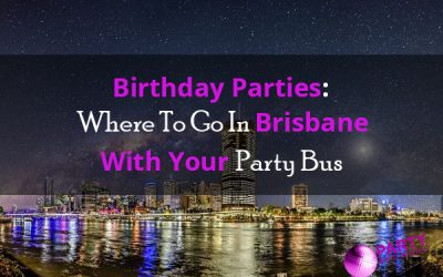 Birthday Parties: Where To Go In Brisbane With Your Party Bus