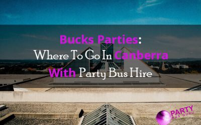Bucks Parties: Where To Go In Canberra With Party Bus Hire